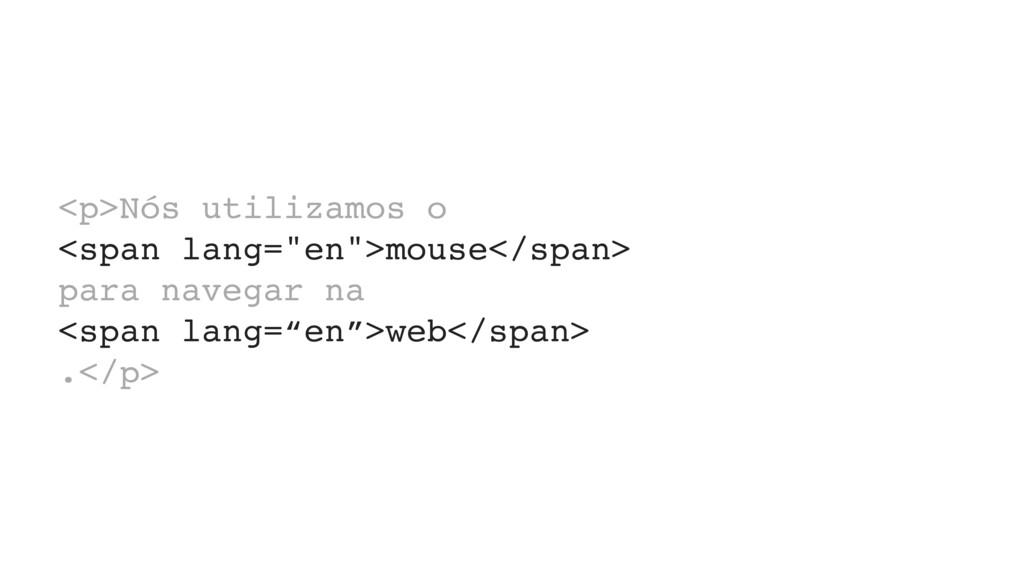 """<p>Nós utilizamos o  <span lang=""""en"""">mouse</sp..."""