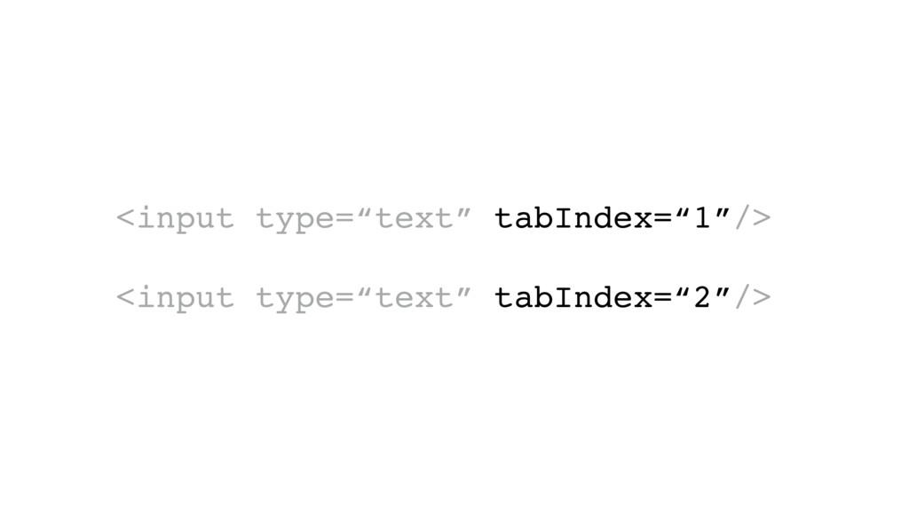 "<input type=""text"" tabIndex=""1""/> <input type=""..."