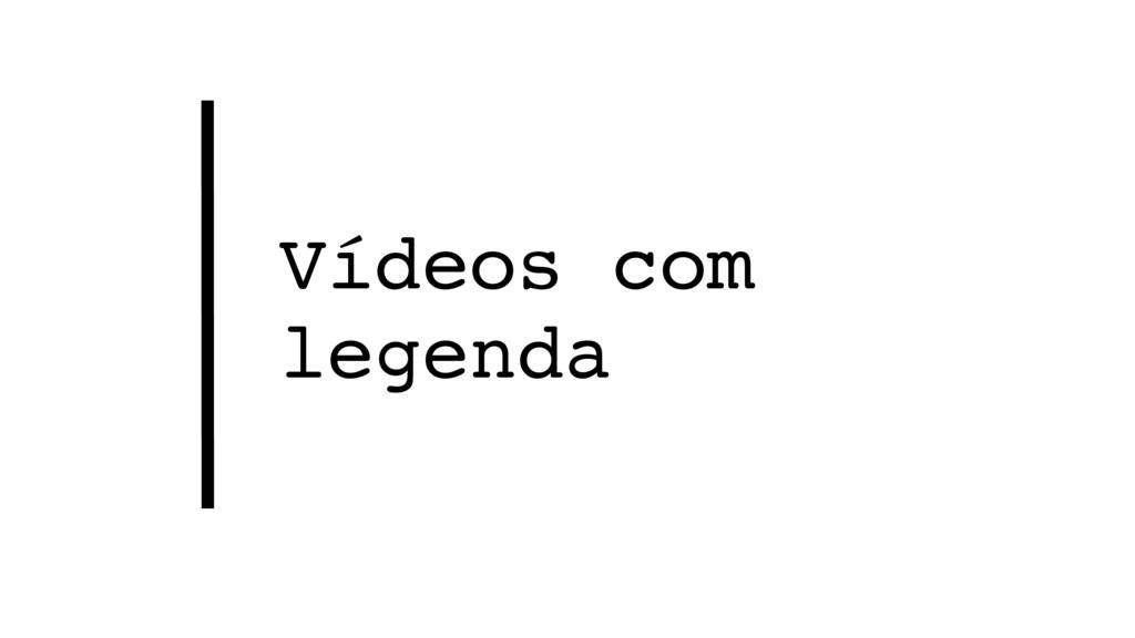 Vídeos com legenda