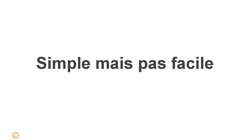Simple mais pas facile