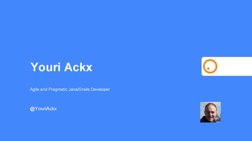 Youri Ackx Agile and Pragmatic Java/Grails Deve...