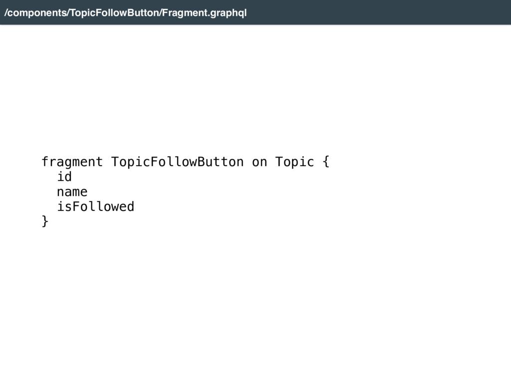fragment TopicFollowButton on Topic { id name...