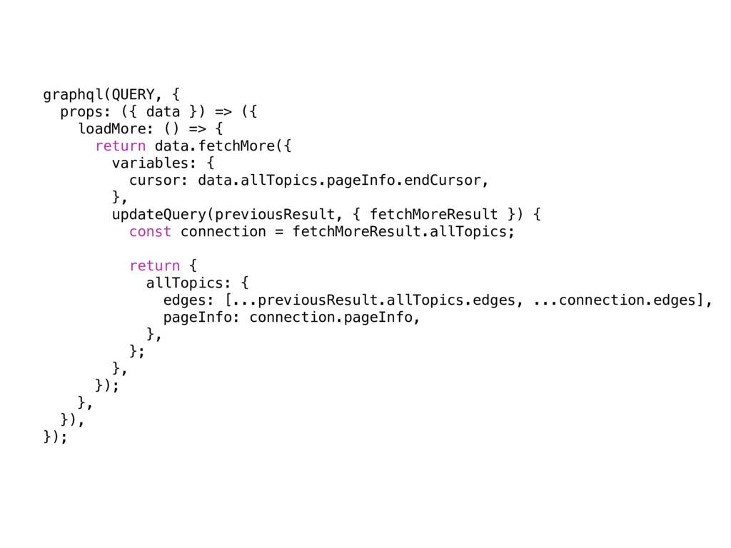 graphql(QUERY, { props: ({ data }) => ({ loadMo...