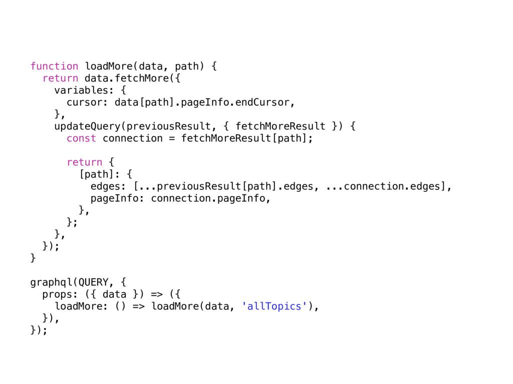 function loadMore(data, path) { return data.fet...