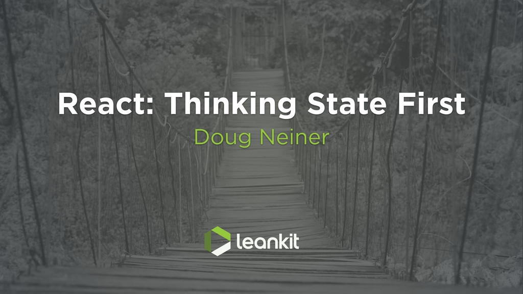 React: Thinking State First Doug Neiner