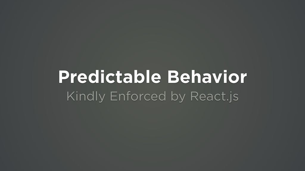 Predictable Behavior Kindly Enforced by React.js