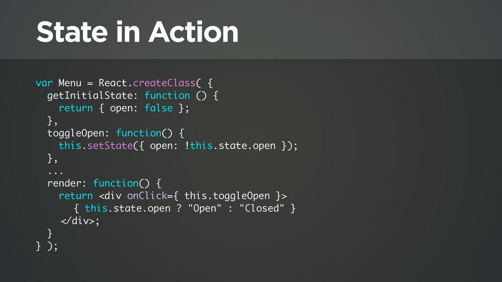 State in Action var Menu = React.createClass( {...