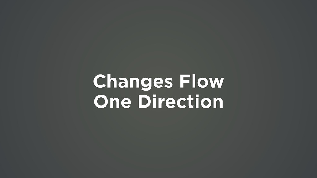 Changes Flow One Direction