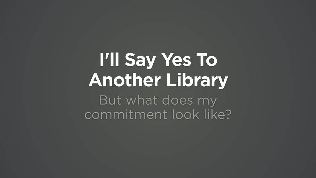I'll Say Yes To  Another Library But what does...