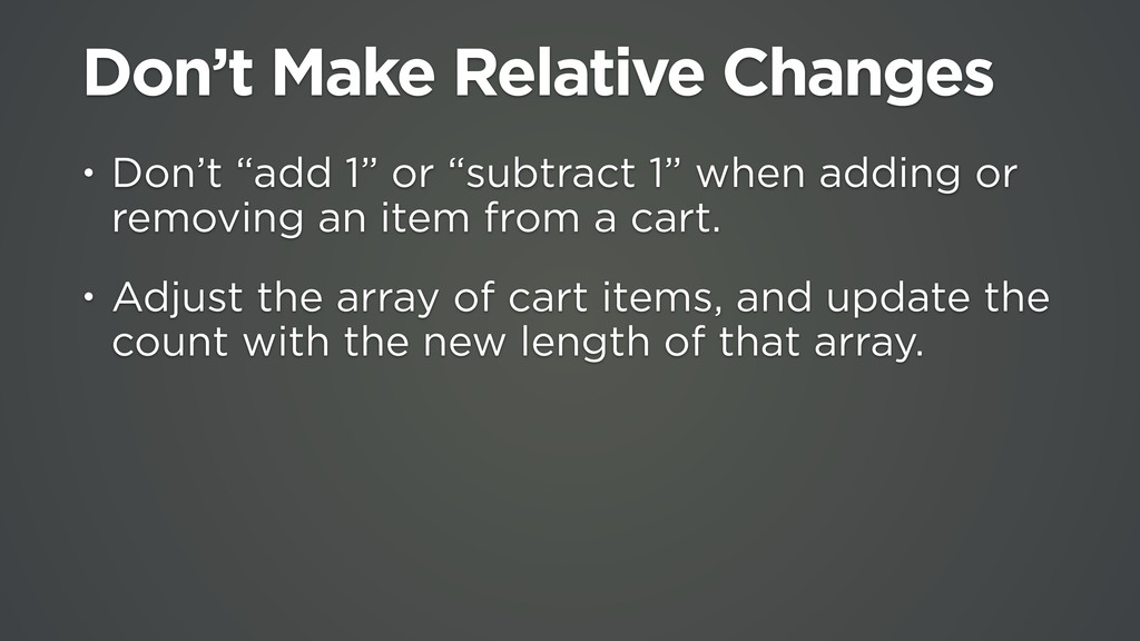 """Don't Make Relative Changes • Don't """"add 1"""" or ..."""