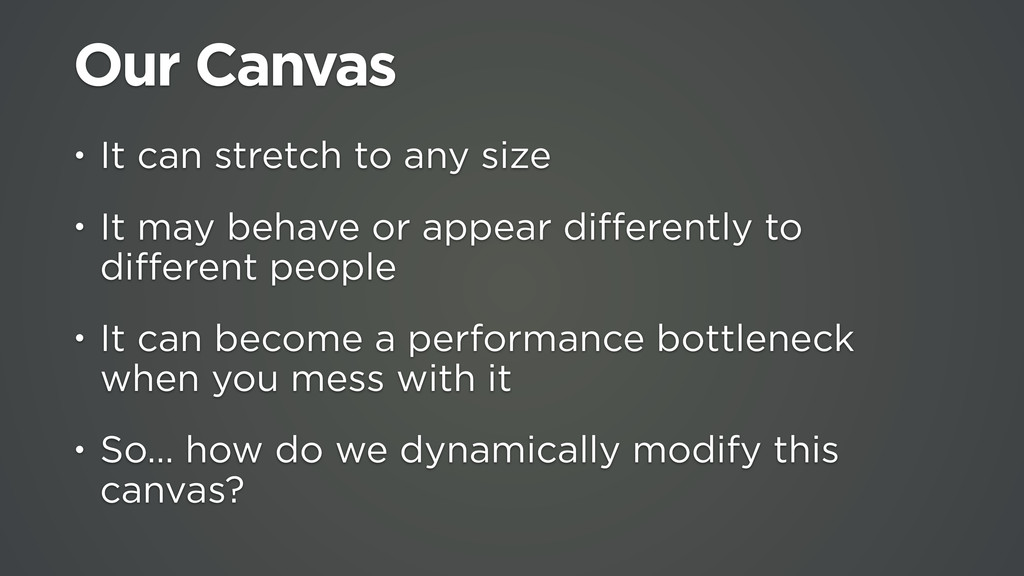 Our Canvas • It can stretch to any size • It ma...