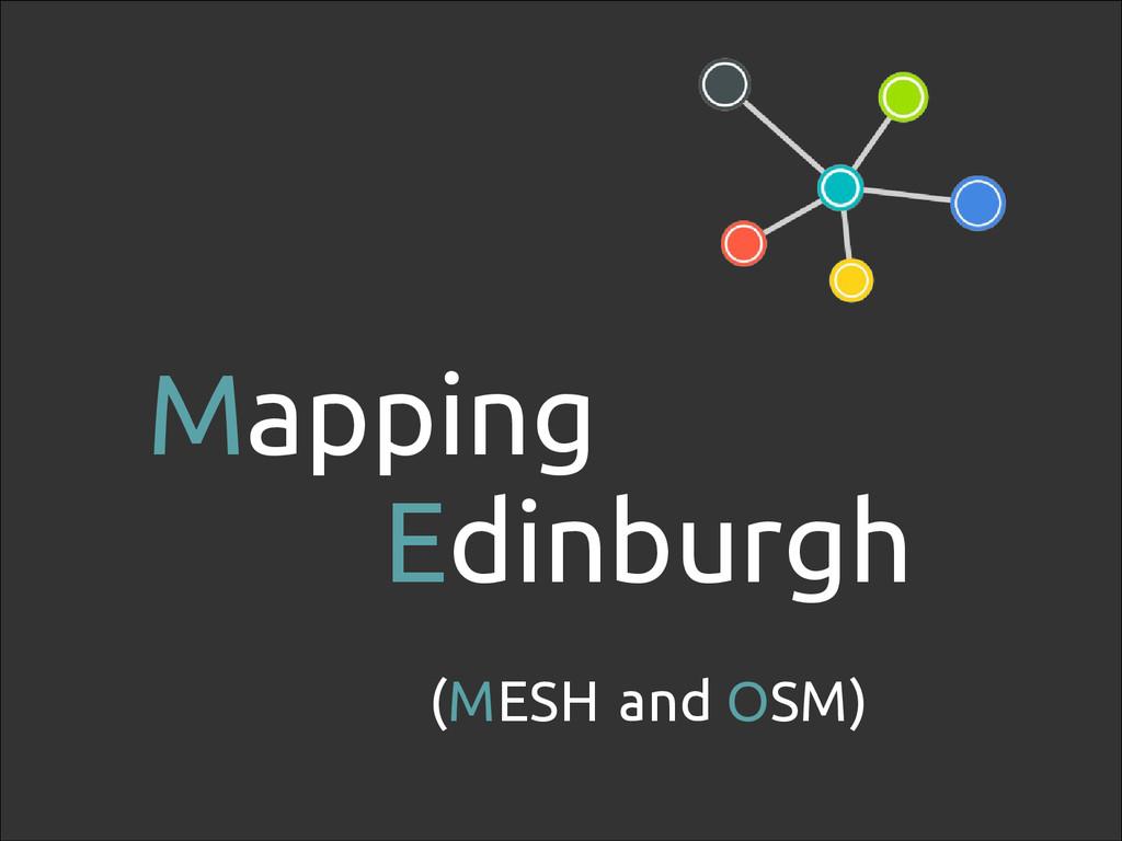14 Mapping Edinburgh (MESH and OSM)