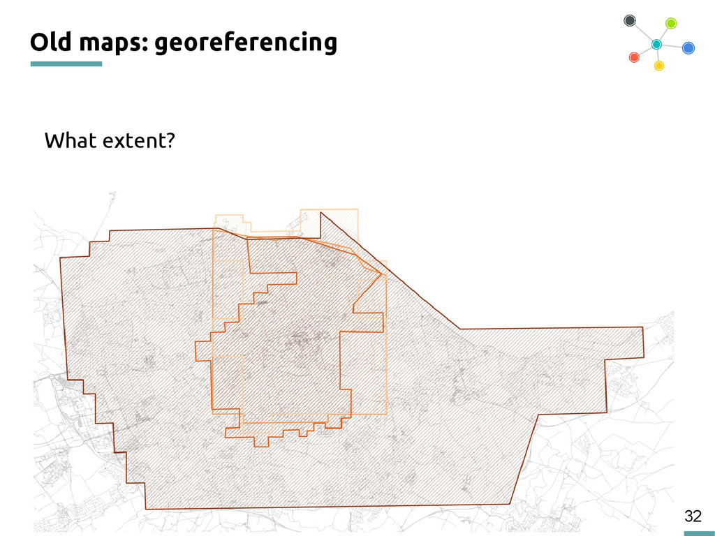 32 Old maps: georeferencing What extent?