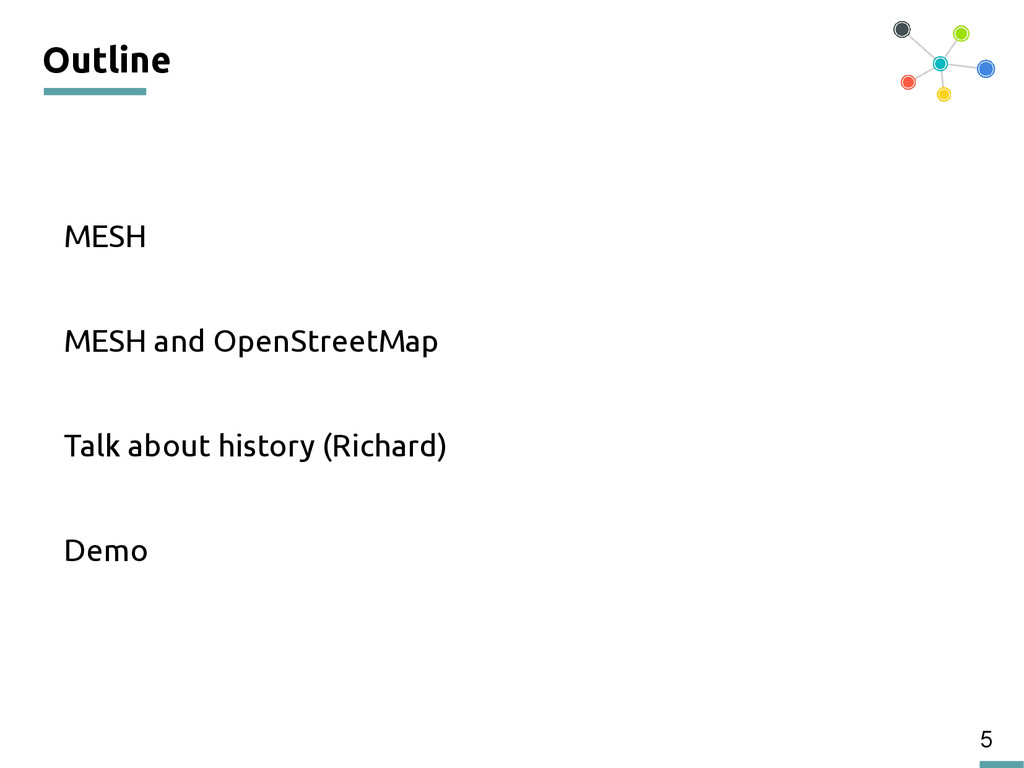 5 Outline MESH MESH and OpenStreetMap Talk abou...