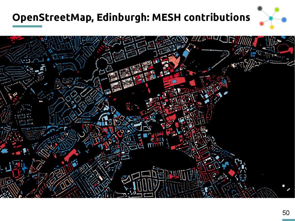 50 OpenStreetMap, Edinburgh: MESH contributions
