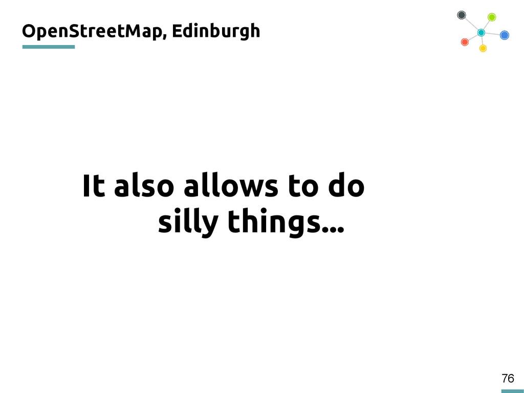 76 OpenStreetMap, Edinburgh 200 It also allows ...
