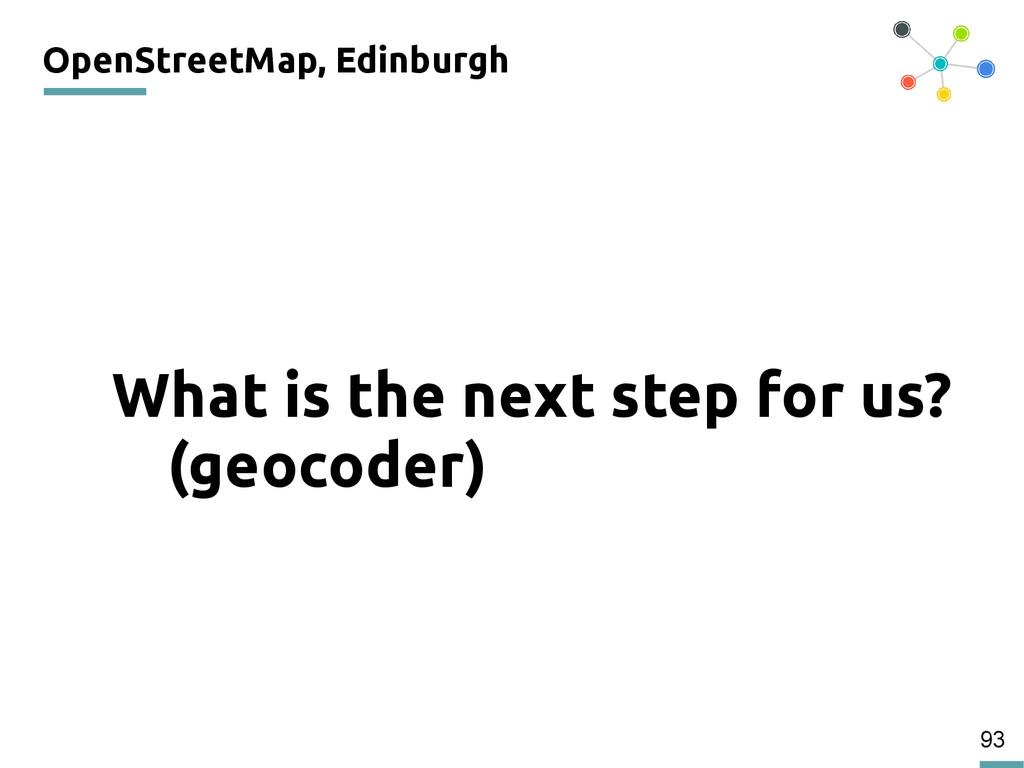 93 OpenStreetMap, Edinburgh 200 What is the nex...