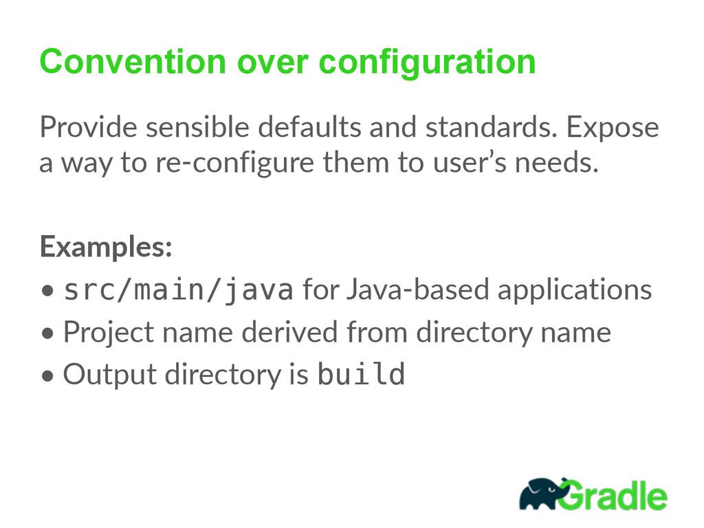 Convention over configuration Provide sensible...