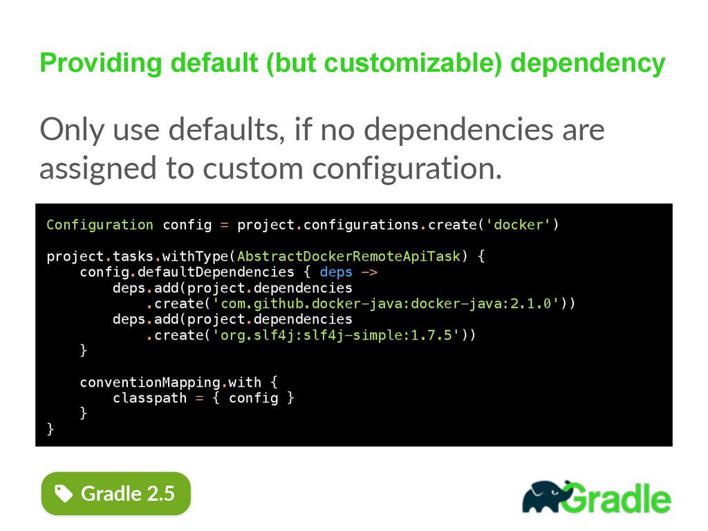 Providing default (but customizable) dependency...