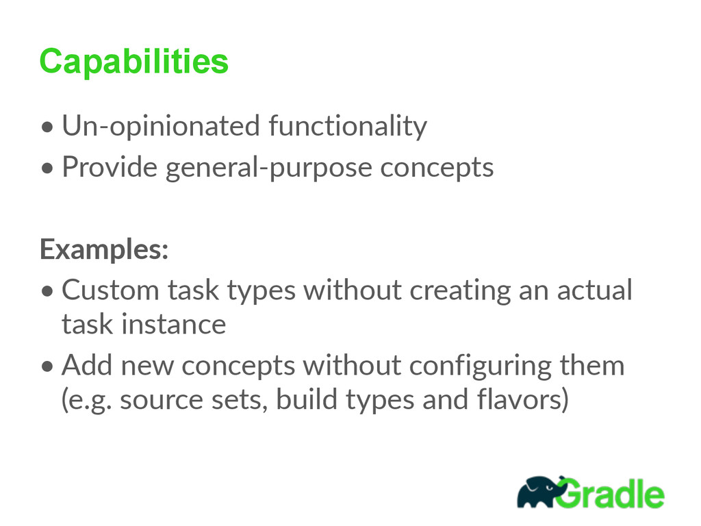 Capabilities • Un-‐opinionated functionality ...