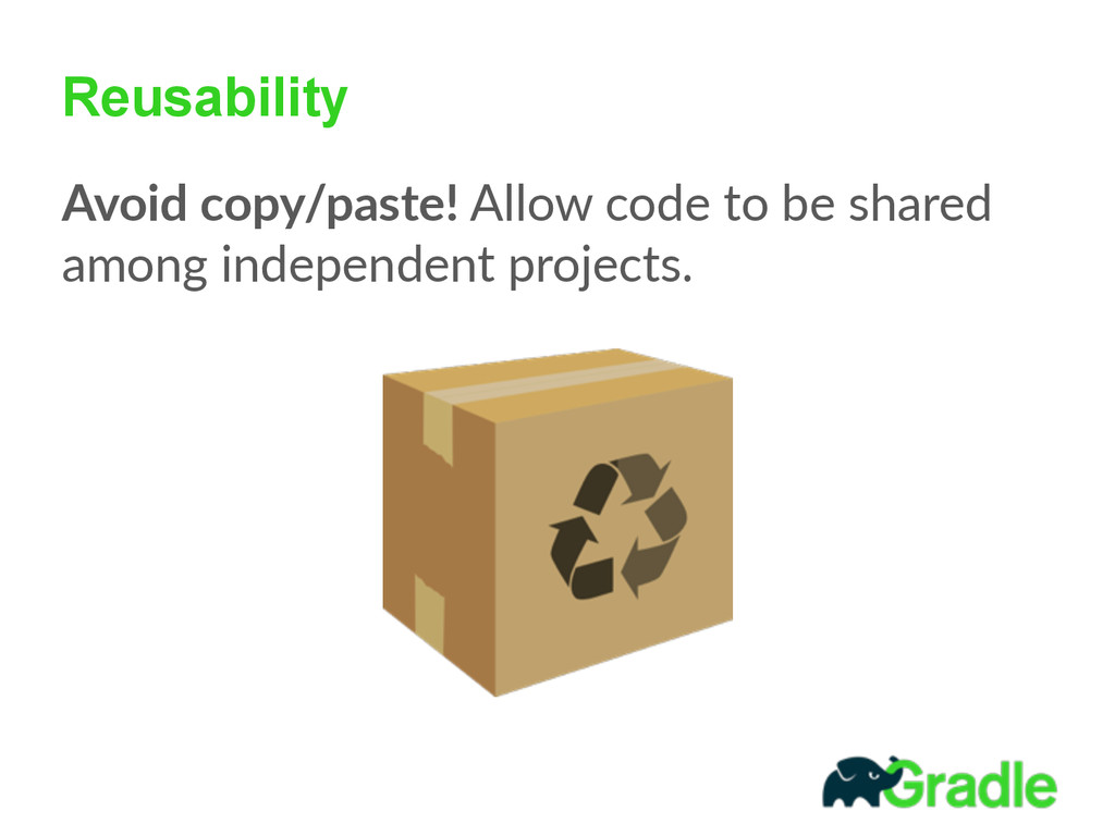Reusability Avoid copy/paste! Allow code to...