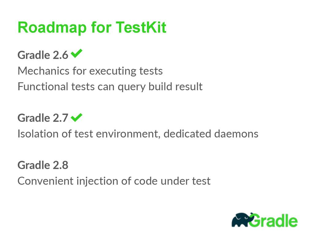 Roadmap for TestKit Gradle 2.6  Mechanics fo...