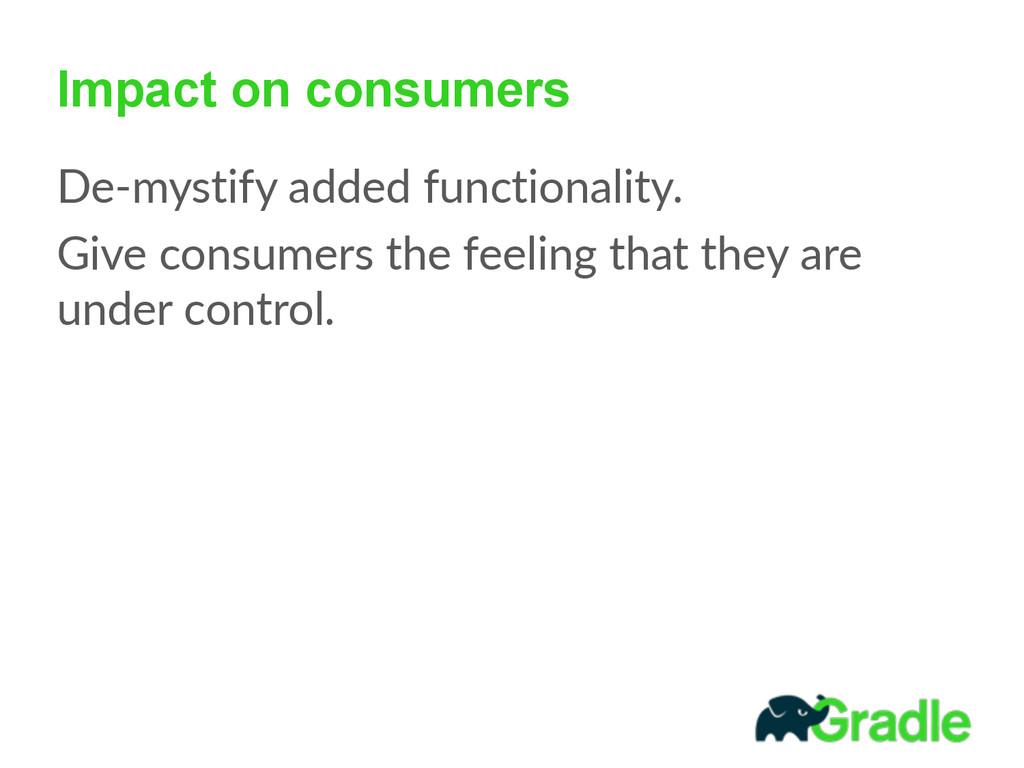 Impact on consumers De-‐mystify added functi...