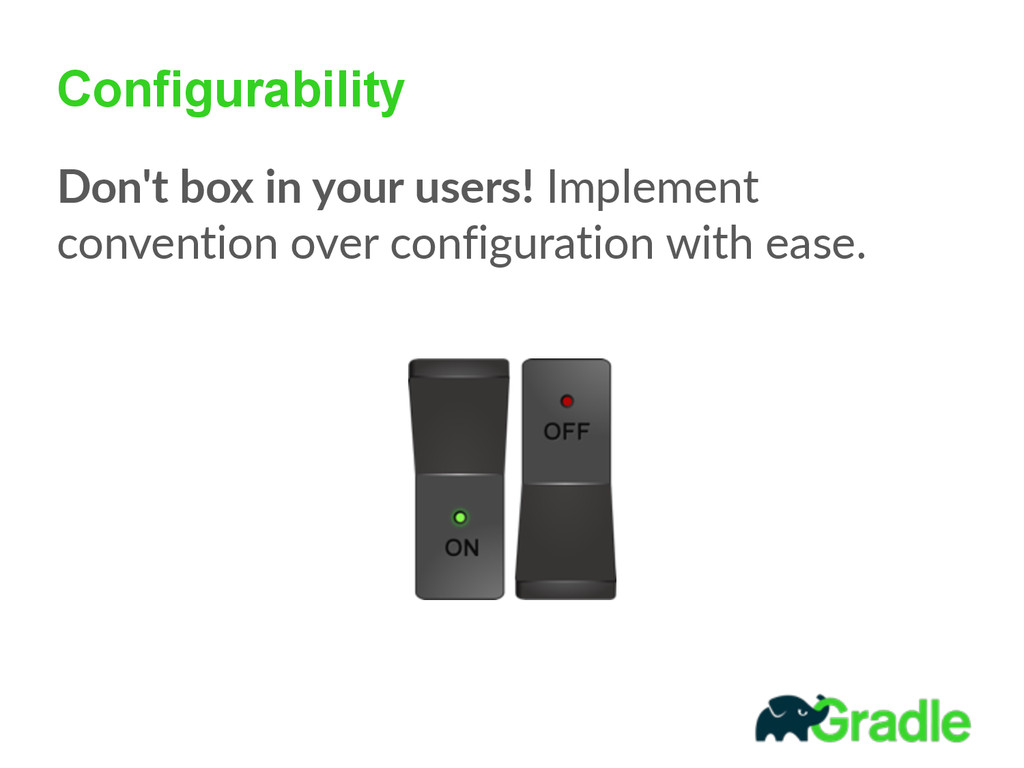 Configurability Don't box in your users! I...