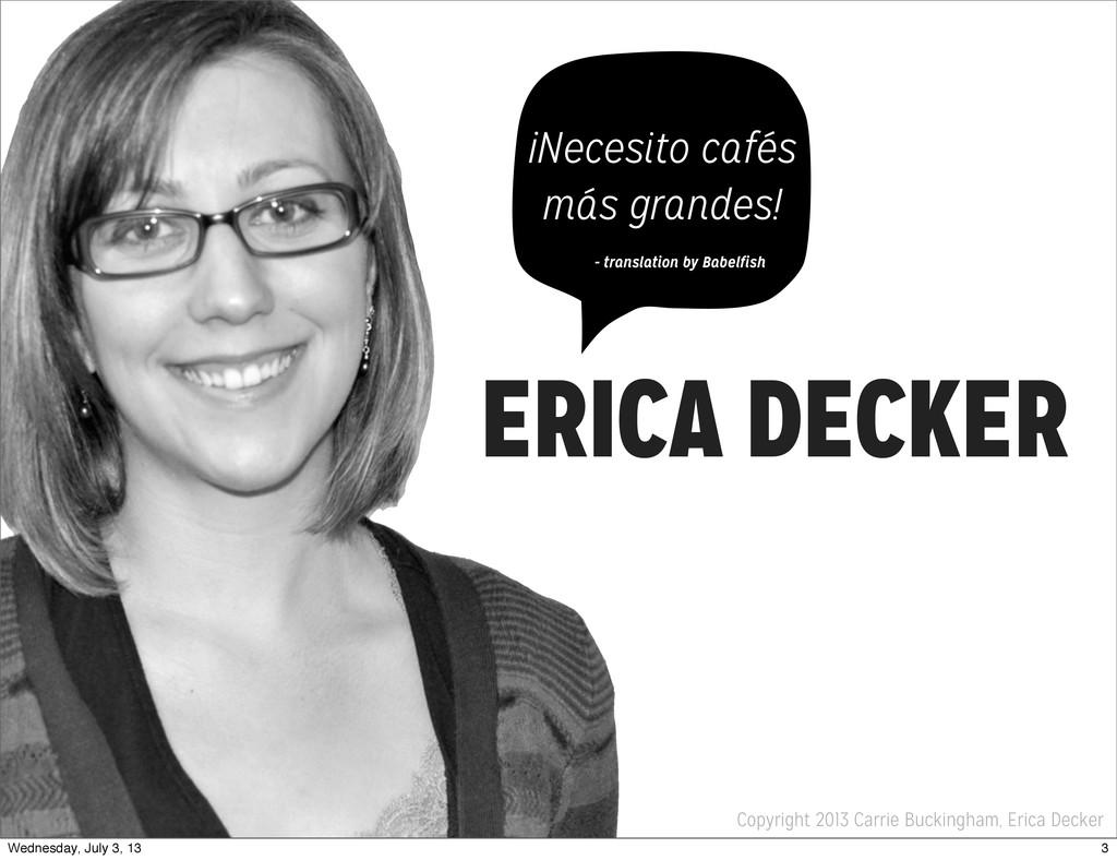 Copyright 2013 Carrie Buckingham, Erica Decker ...