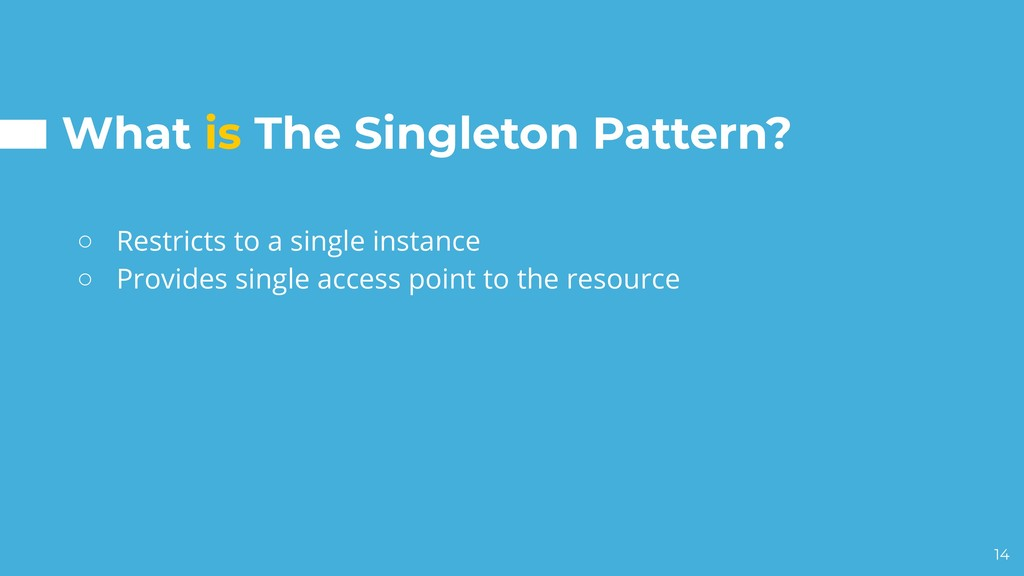 What is The Singleton Pattern? ○ Restricts to a...