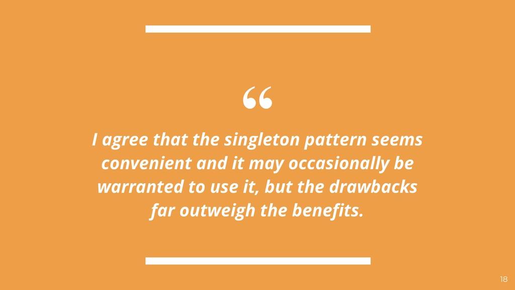 """ I agree that the singleton pattern seems conv..."