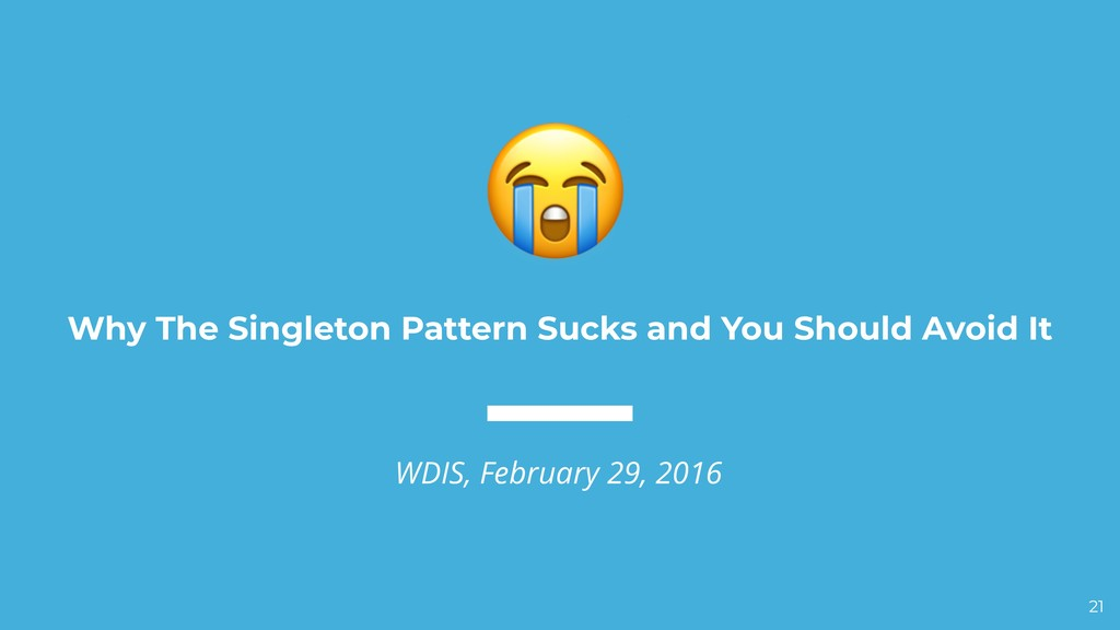 Why The Singleton Pattern Sucks and You Should ...