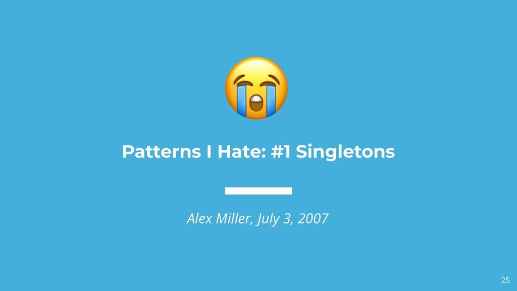 Patterns I Hate: #1 Singletons Alex Miller, Jul...