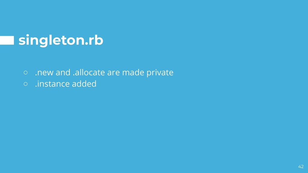 singleton.rb ○ .new and .allocate are made priv...