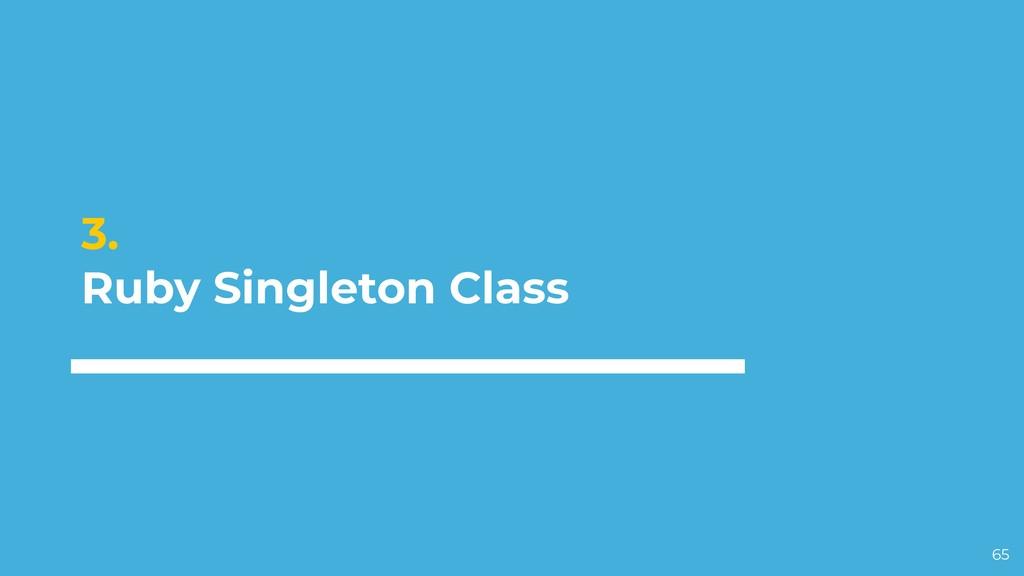 3. Ruby Singleton Class 65