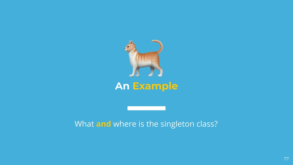 An Example What and where is the singleton clas...
