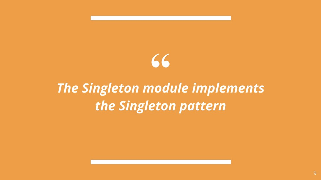 """ The Singleton module implements the Singleton..."