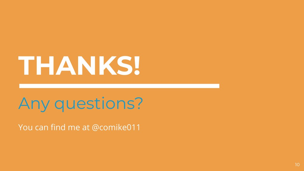 THANKS! Any questions? You can find me at @comi...
