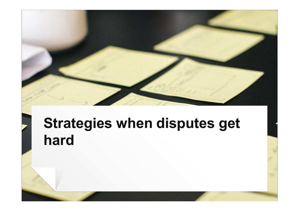 Strategies when disputes get hard