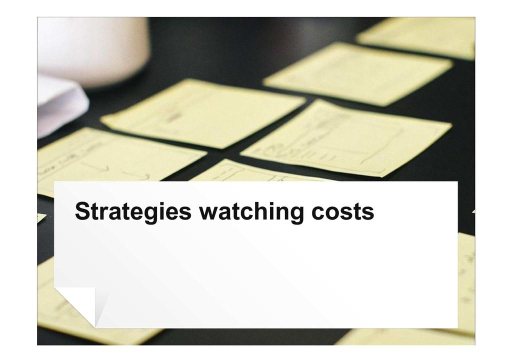 Strategies watching costs