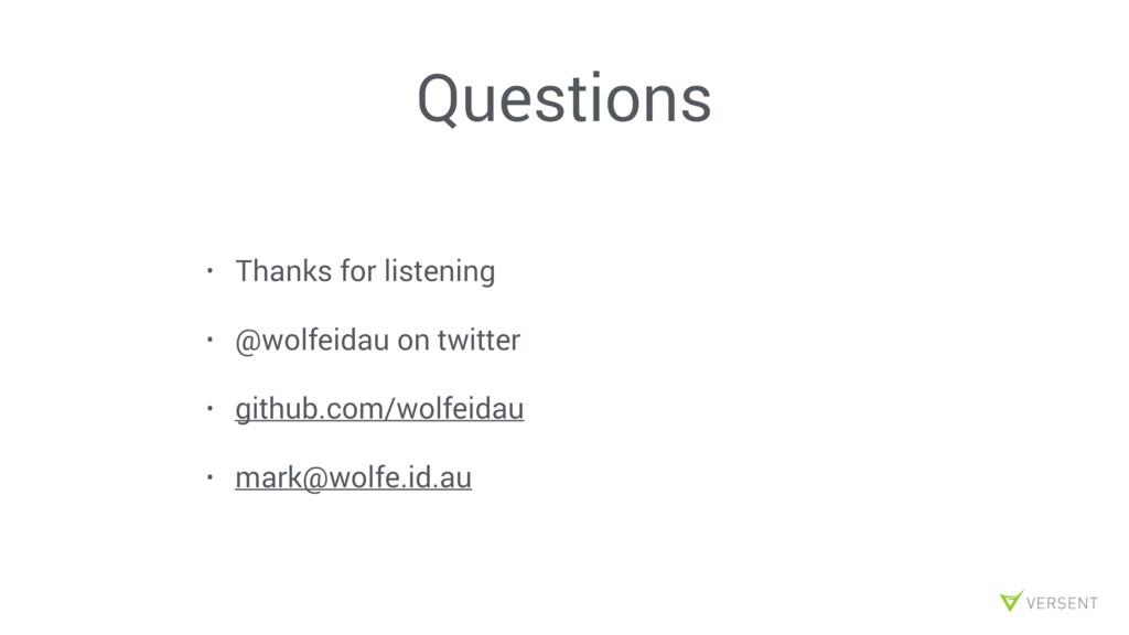 Questions • Thanks for listening • @wolfeidau o...