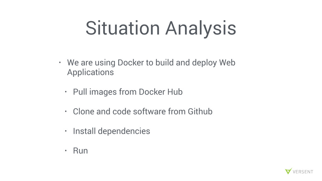 Situation Analysis • We are using Docker to bui...