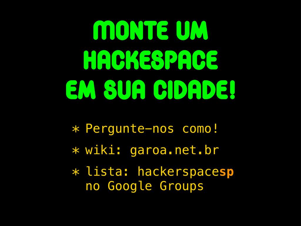 Monte um hackespace em sua cidade! * Pergunte-n...