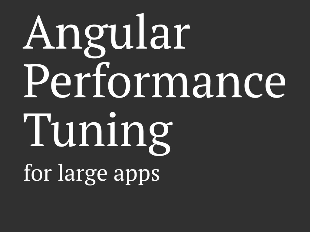 Angular Performance Tuning for large apps