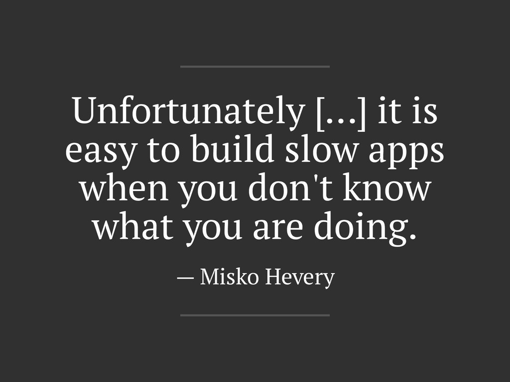 Unfortunately [...] it is easy to build slow ap...