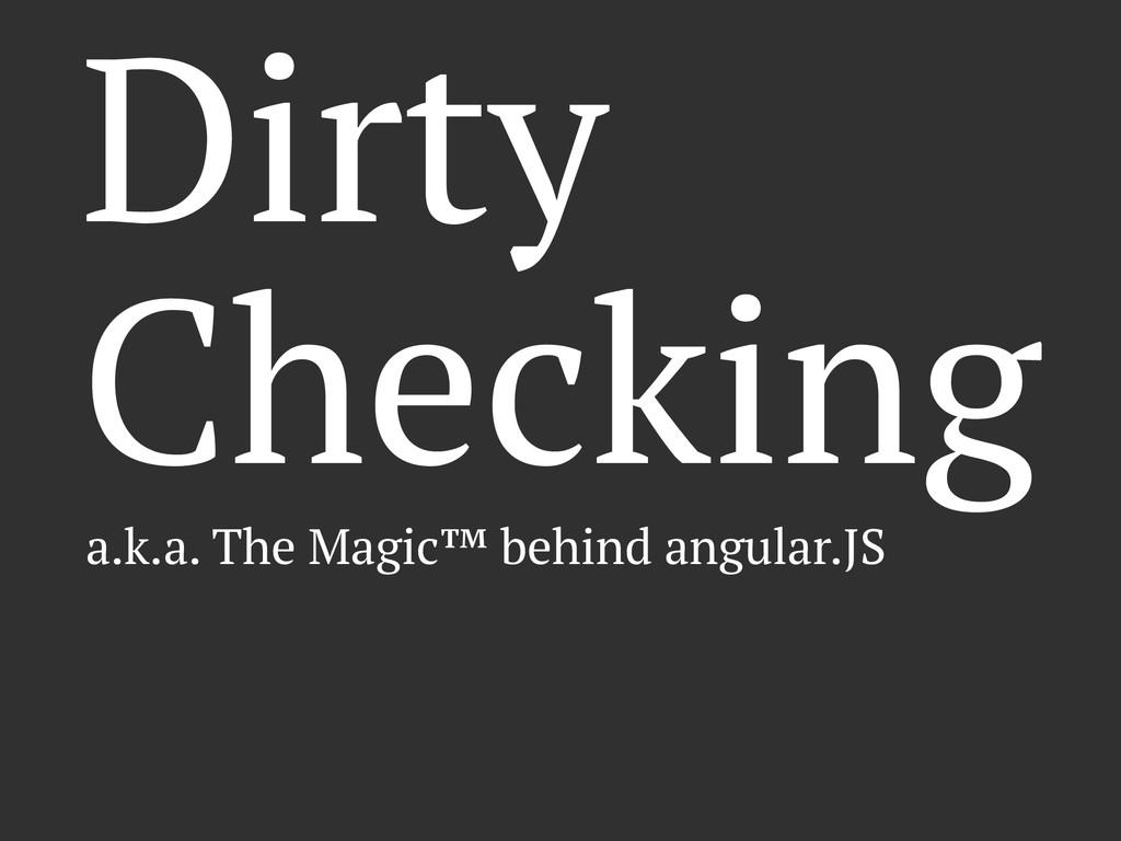 Dirty Checking a.k.a. The Magic™ behind angular...
