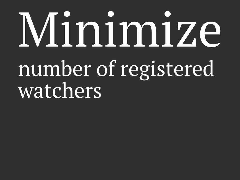 Minimize number of registered watchers