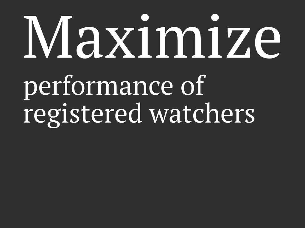 Maximize performance of registered watchers