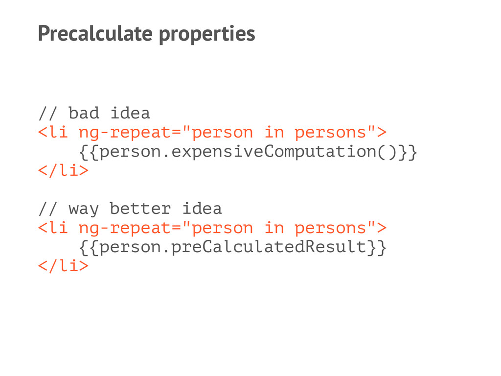 Precalculate properties // bad idea <li ng-repe...