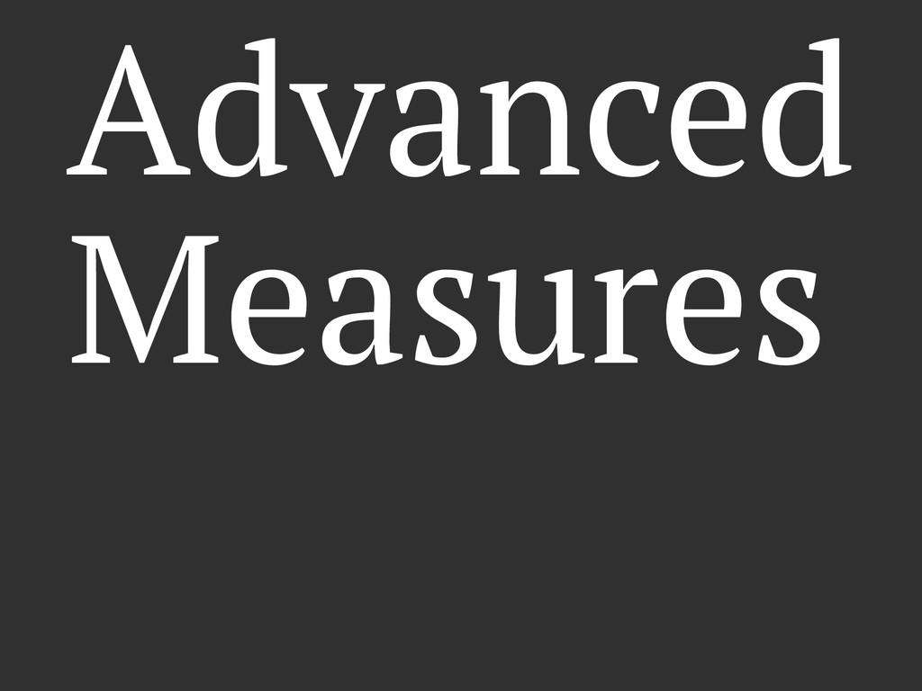 Advanced Measures
